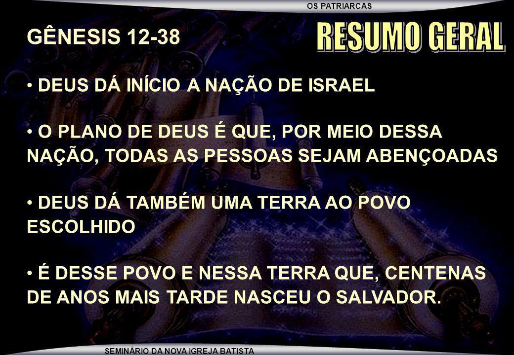RESUMO GERAL GÊNESIS 12-38 DEUS DÁ INÍCIO A NAÇÃO DE ISRAEL
