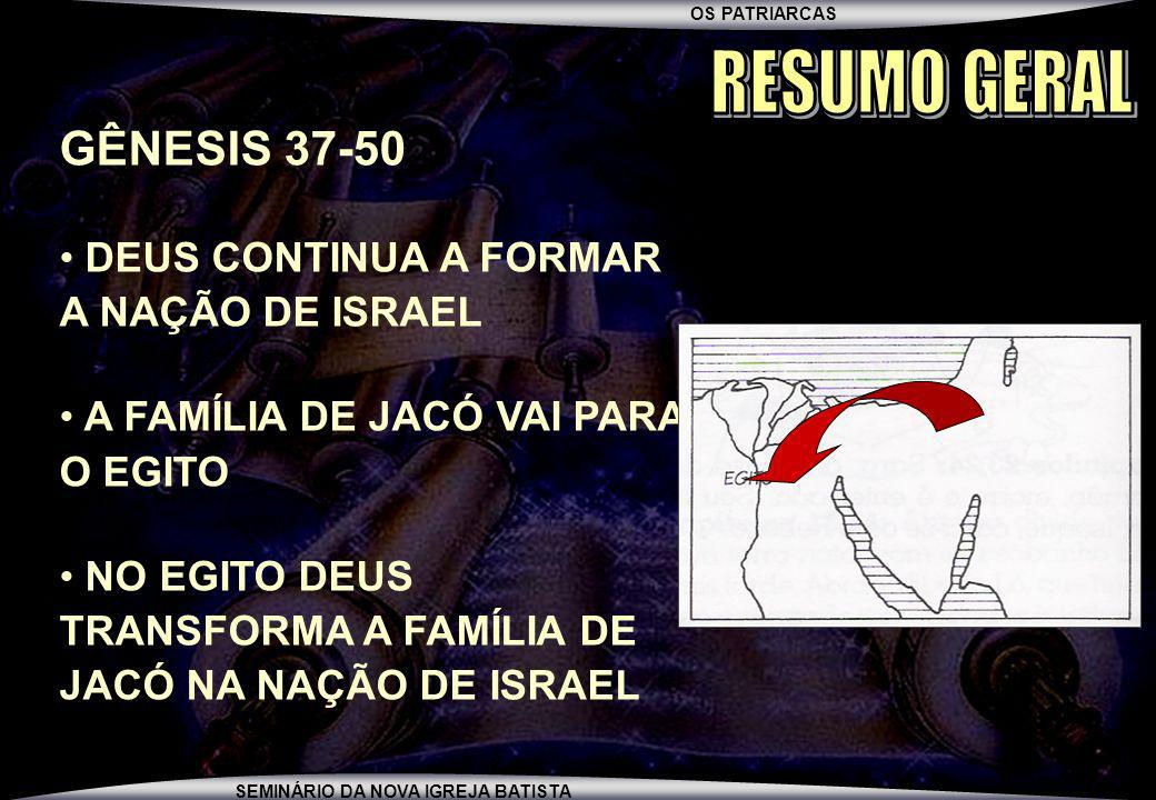 RESUMO GERAL GÊNESIS 37-50 DEUS CONTINUA A FORMAR A NAÇÃO DE ISRAEL