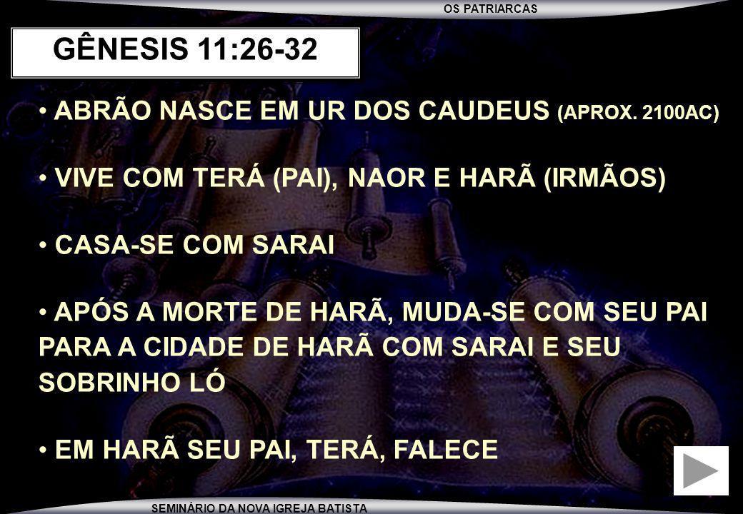 GÊNESIS 11:26-32 ABRÃO NASCE EM UR DOS CAUDEUS (APROX. 2100AC)