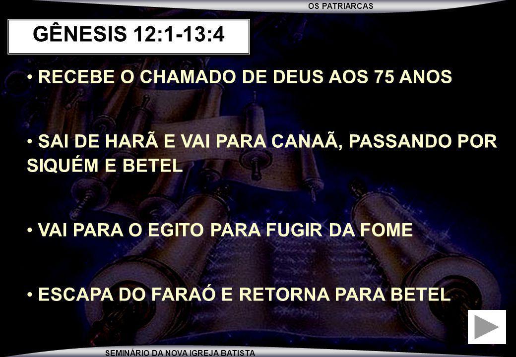 GÊNESIS 12:1-13:4 RECEBE O CHAMADO DE DEUS AOS 75 ANOS
