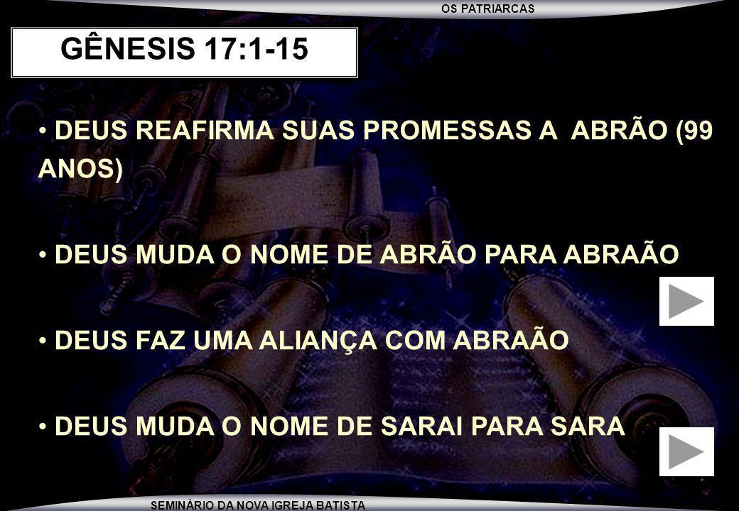 GÊNESIS 17:1-15 DEUS REAFIRMA SUAS PROMESSAS A ABRÃO (99 ANOS)