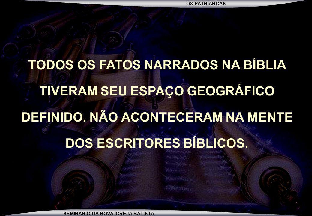 TODOS OS FATOS NARRADOS NA BÍBLIA TIVERAM SEU ESPAÇO GEOGRÁFICO DEFINIDO.