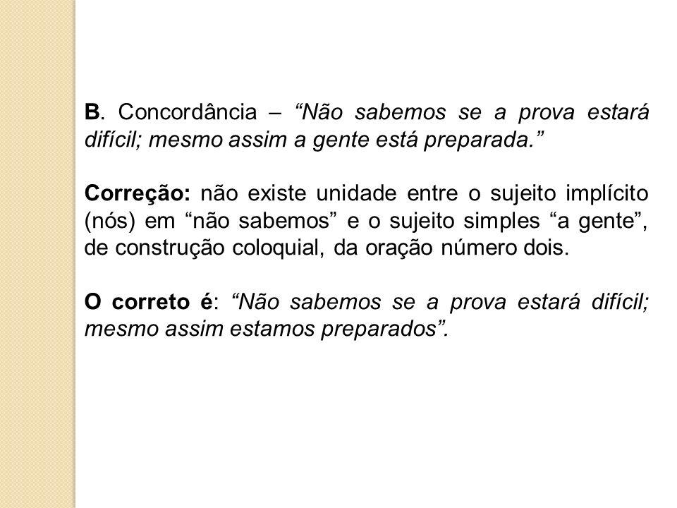 B. Concordância – Não sabemos se a prova estará difícil; mesmo assim a gente está preparada.