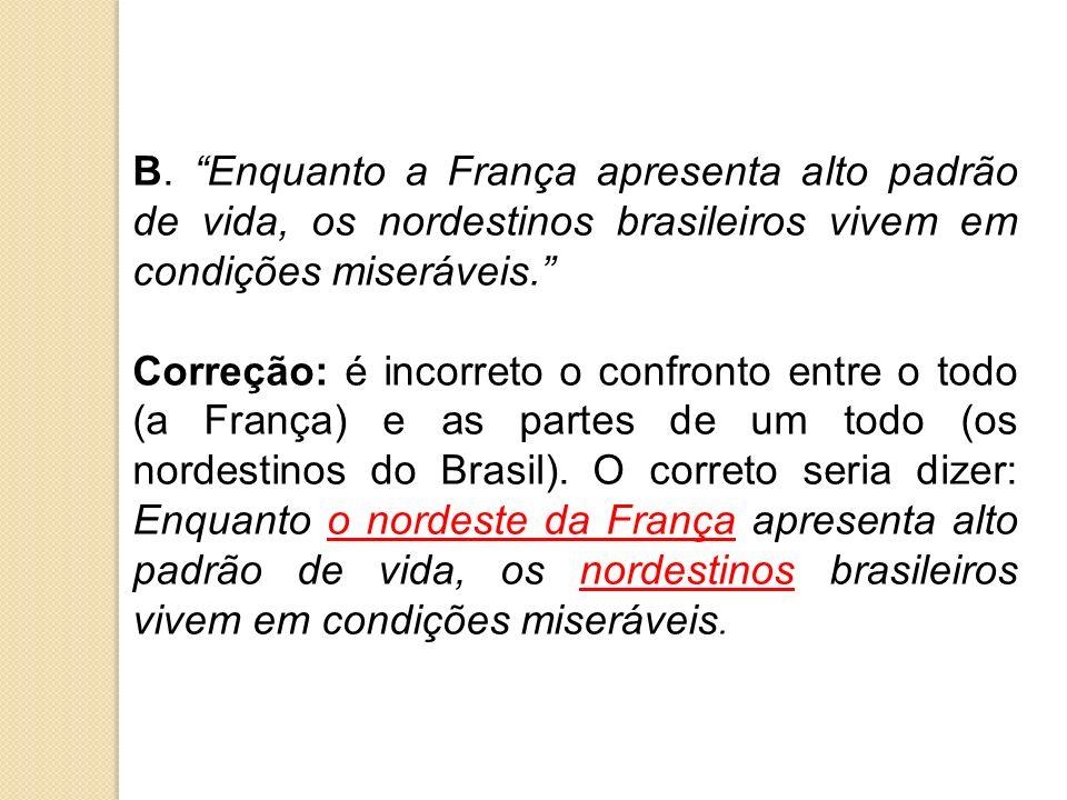 B. Enquanto a França apresenta alto padrão de vida, os nordestinos brasileiros vivem em condições miseráveis.