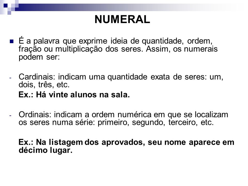 NUMERALÉ a palavra que exprime ideia de quantidade, ordem, fração ou multiplicação dos seres. Assim, os numerais podem ser: