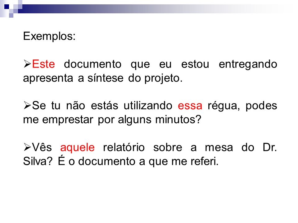 Exemplos: Este documento que eu estou entregando apresenta a síntese do projeto.
