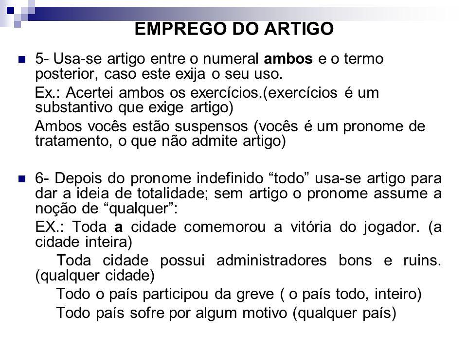 EMPREGO DO ARTIGO 5- Usa-se artigo entre o numeral ambos e o termo posterior, caso este exija o seu uso.