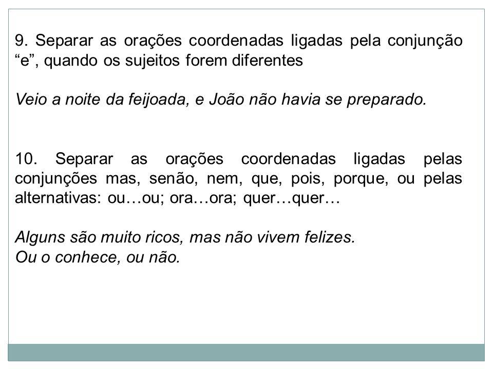 9. Separar as orações coordenadas ligadas pela conjunção e , quando os sujeitos forem diferentes
