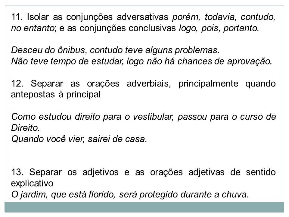 11. Isolar as conjunções adversativas porém, todavia, contudo, no entanto; e as conjunções conclusivas logo, pois, portanto.