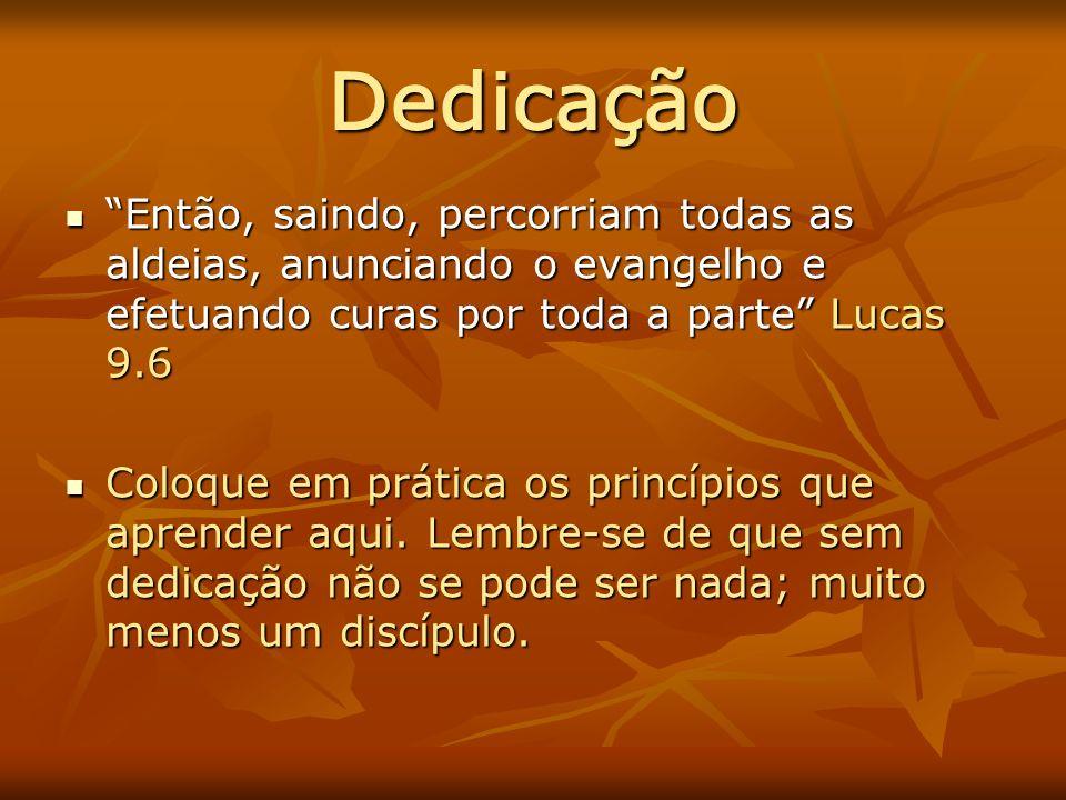 Dedicação Então, saindo, percorriam todas as aldeias, anunciando o evangelho e efetuando curas por toda a parte Lucas 9.6.