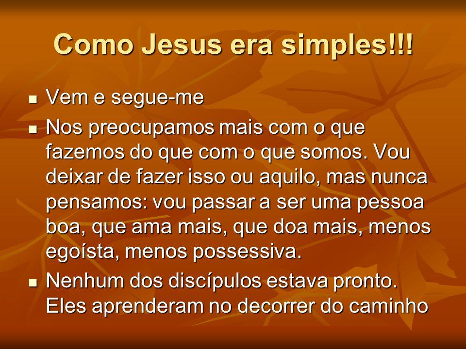 Como Jesus era simples!!! Vem e segue-me