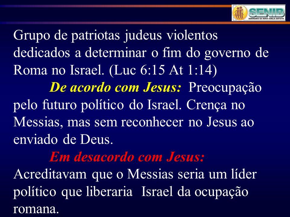 Grupo de patriotas judeus violentos dedicados a determinar o fim do governo de Roma no Israel. (Luc 6:15 At 1:14)