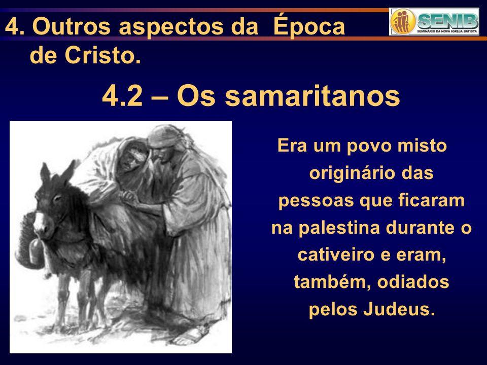 4.2 – Os samaritanos 4. Outros aspectos da Época de Cristo.