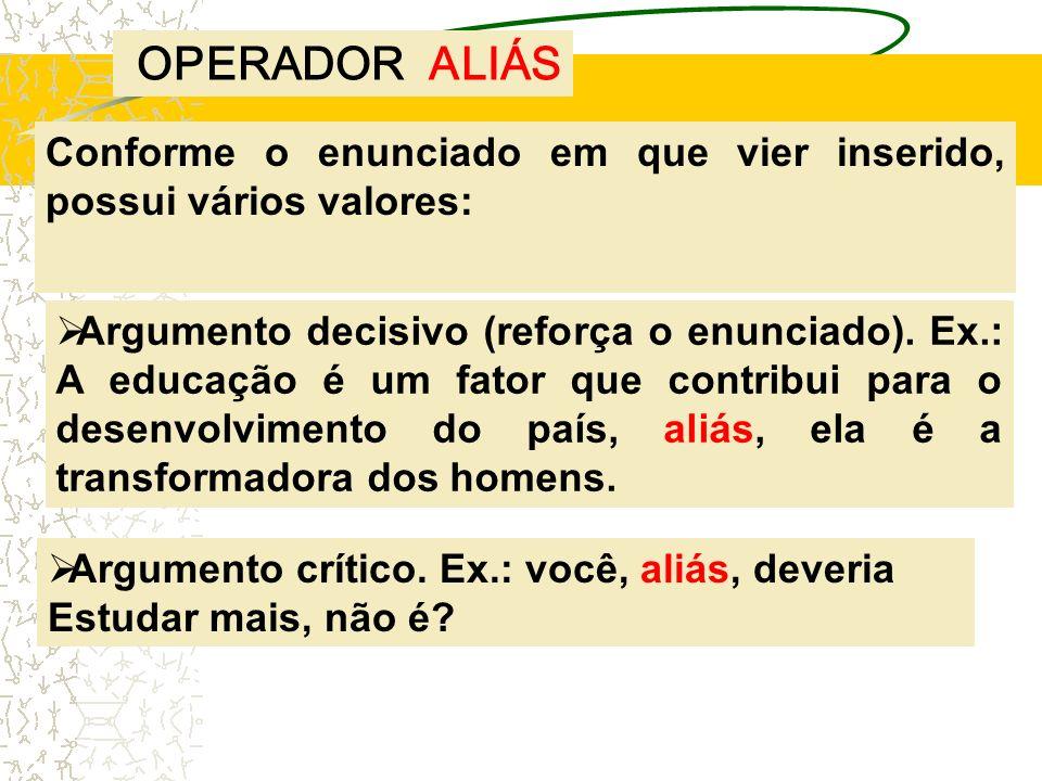 OPERADOR ALIÁS Conforme o enunciado em que vier inserido, possui vários valores: