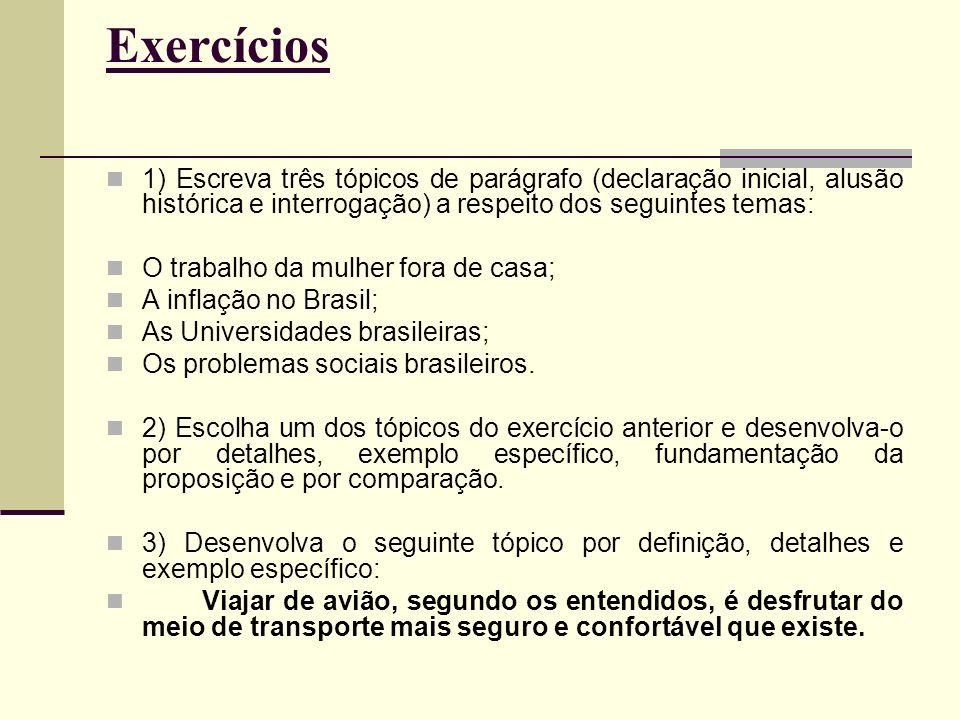 Exercícios 1) Escreva três tópicos de parágrafo (declaração inicial, alusão histórica e interrogação) a respeito dos seguintes temas: