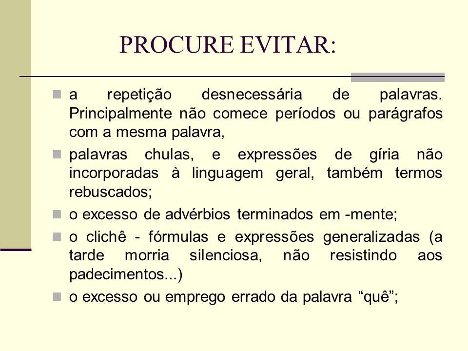 PROCURE EVITAR: a repetição desnecessária de palavras. Principalmente não comece períodos ou parágrafos com a mesma palavra,