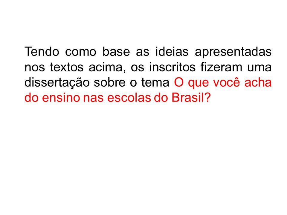 Tendo como base as ideias apresentadas nos textos acima, os inscritos fizeram uma dissertação sobre o tema O que você acha do ensino nas escolas do Brasil