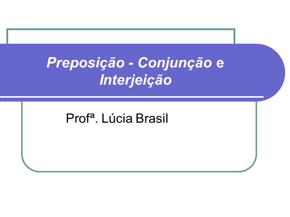 Preposição - Conjunção e Interjeição