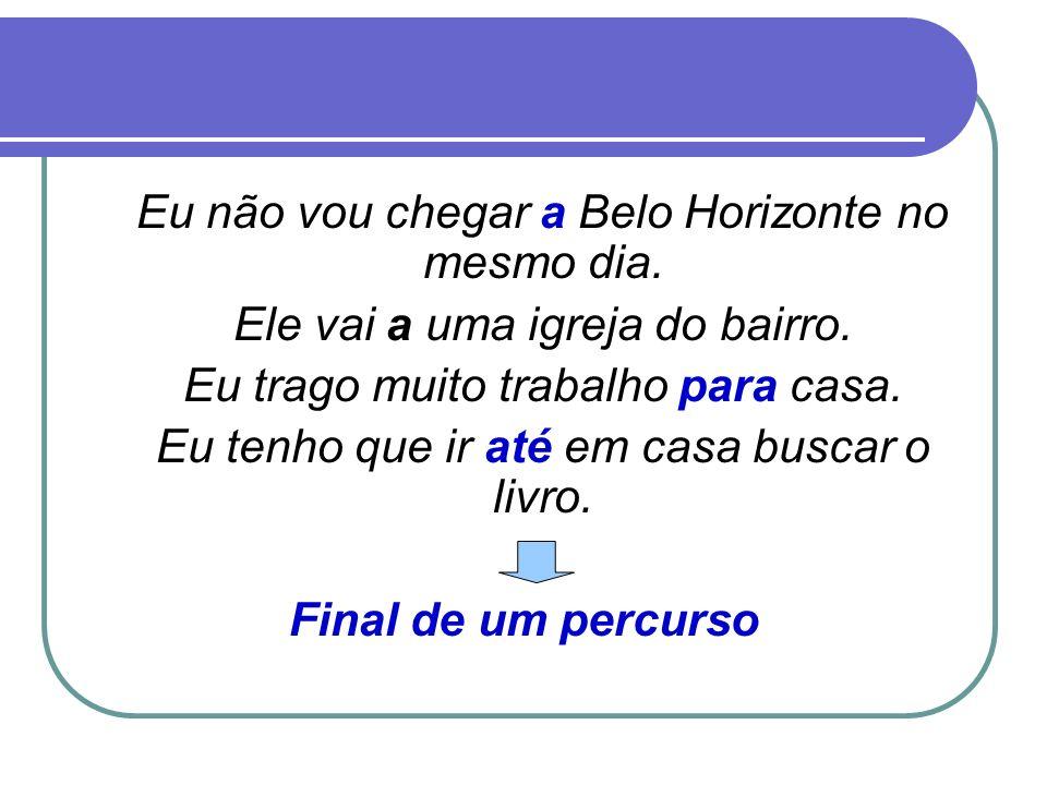 Eu não vou chegar a Belo Horizonte no mesmo dia.