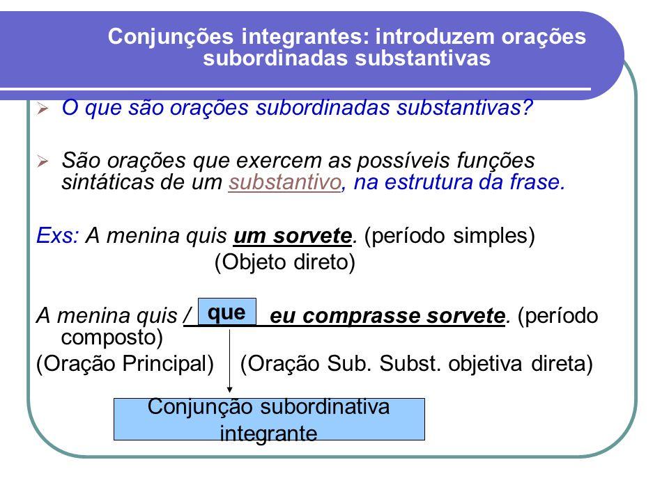 Conjunções integrantes: introduzem orações subordinadas substantivas