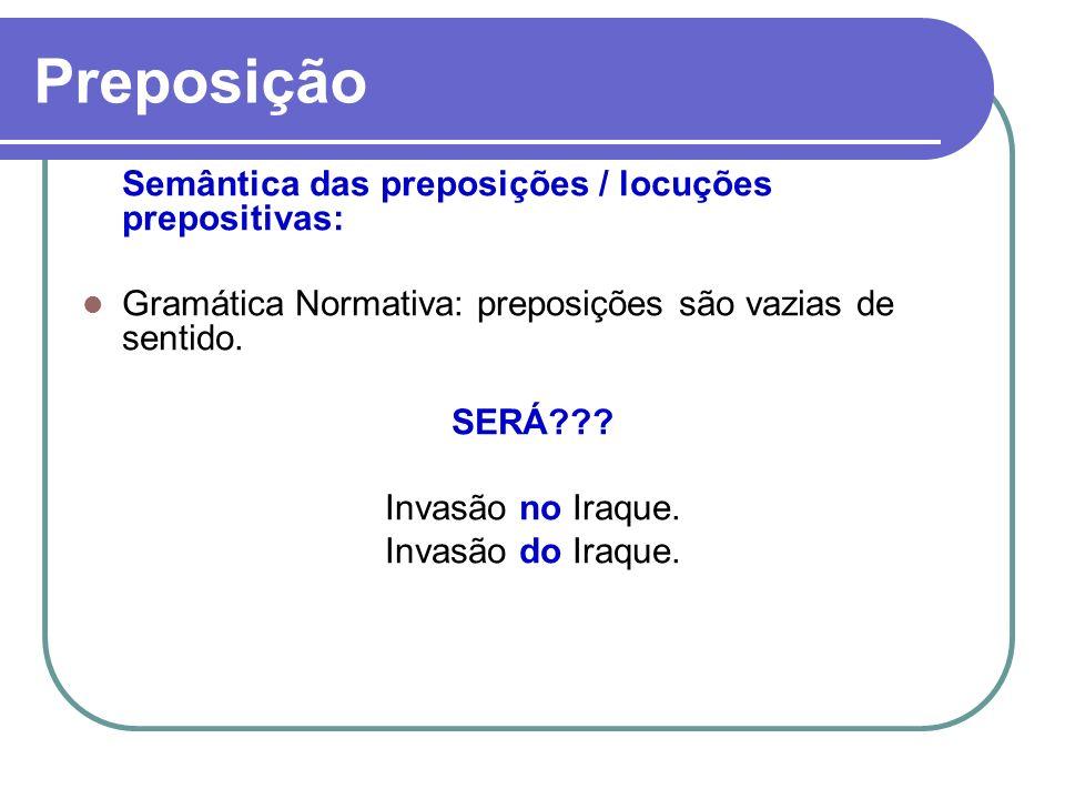 Preposição Gramática Normativa: preposições são vazias de sentido.