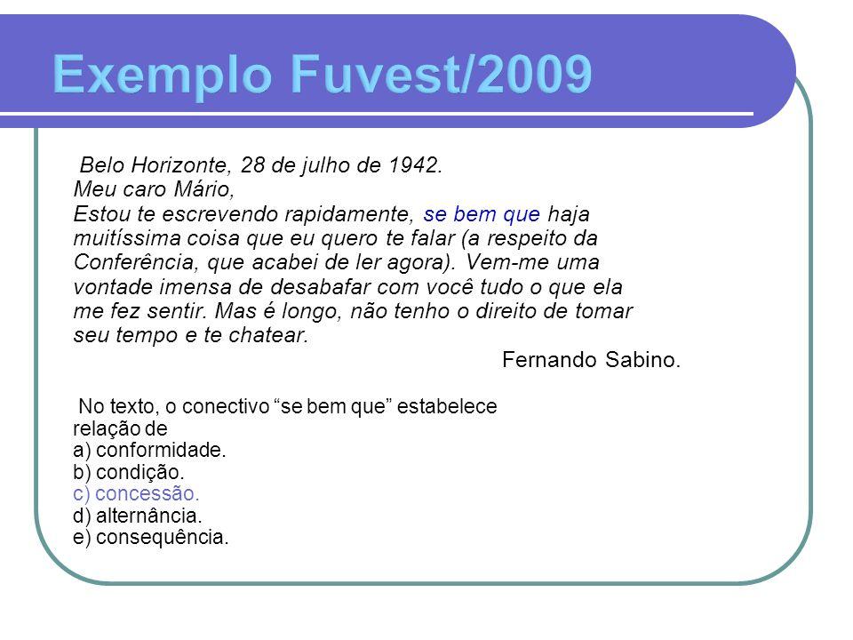 Exemplo Fuvest/2009 Belo Horizonte, 28 de julho de 1942.