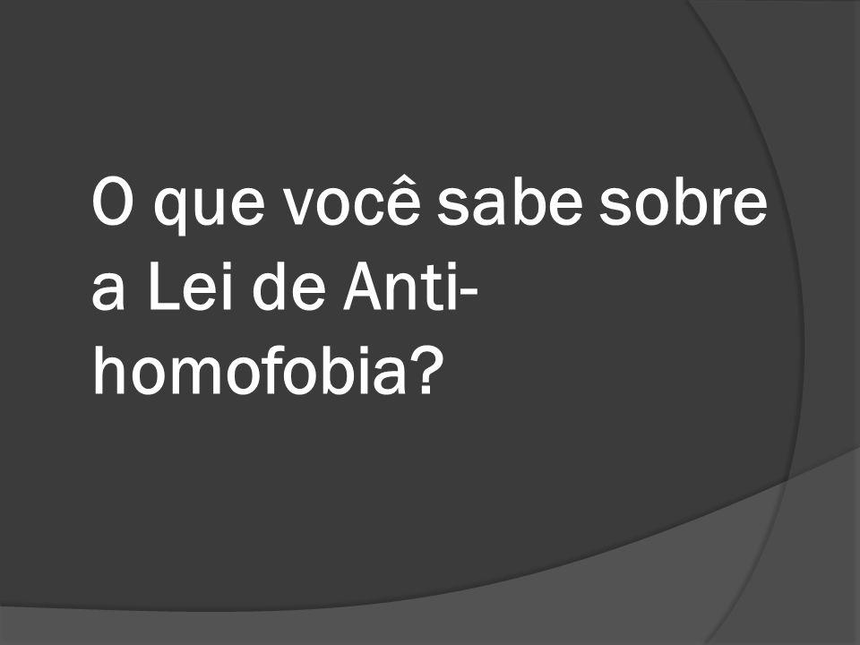 O que você sabe sobre a Lei de Anti-homofobia