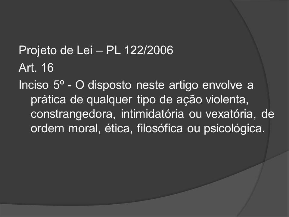 Projeto de Lei – PL 122/2006 Art.