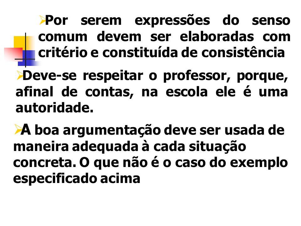Por serem expressões do senso comum devem ser elaboradas com critério e constituída de consistência