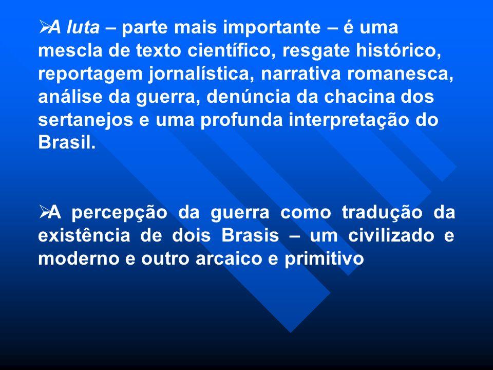 A luta – parte mais importante – é uma mescla de texto científico, resgate histórico, reportagem jornalística, narrativa romanesca, análise da guerra, denúncia da chacina dos sertanejos e uma profunda interpretação do Brasil.