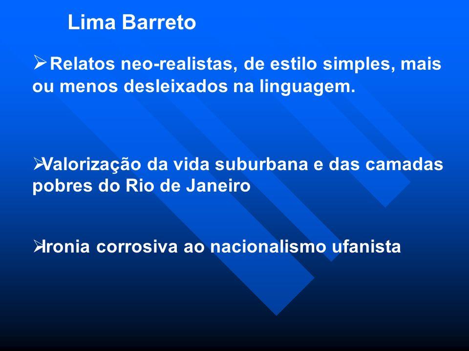 Lima Barreto Relatos neo-realistas, de estilo simples, mais ou menos desleixados na linguagem.