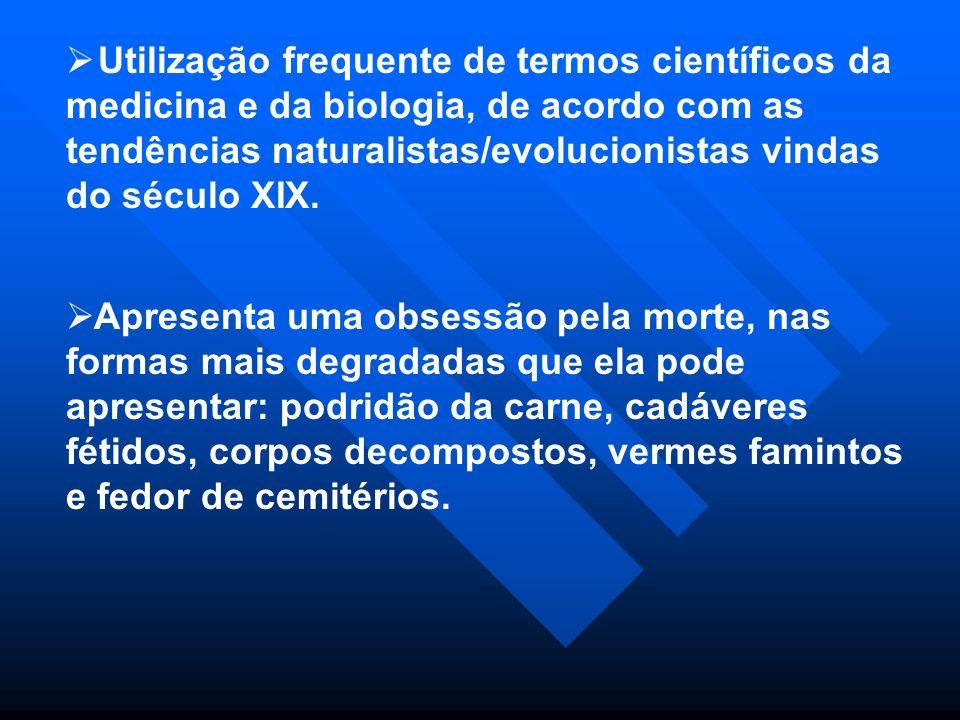 Utilização frequente de termos científicos da medicina e da biologia, de acordo com as tendências naturalistas/evolucionistas vindas do século XIX.