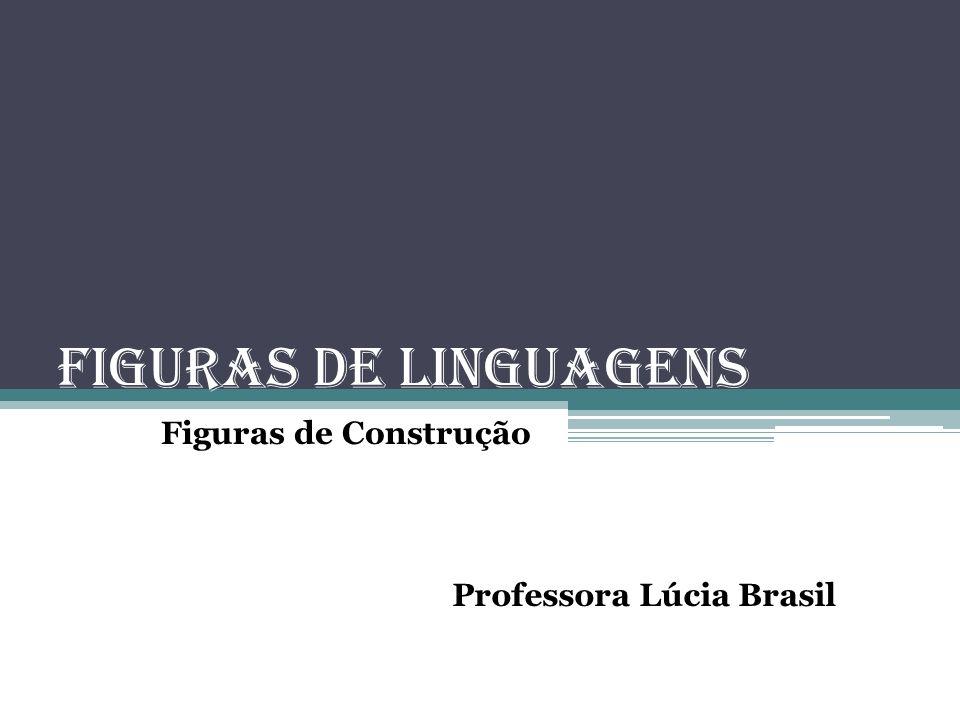 FIGURAS DE LINGUAGENS Figuras de Construção Professora Lúcia Brasil