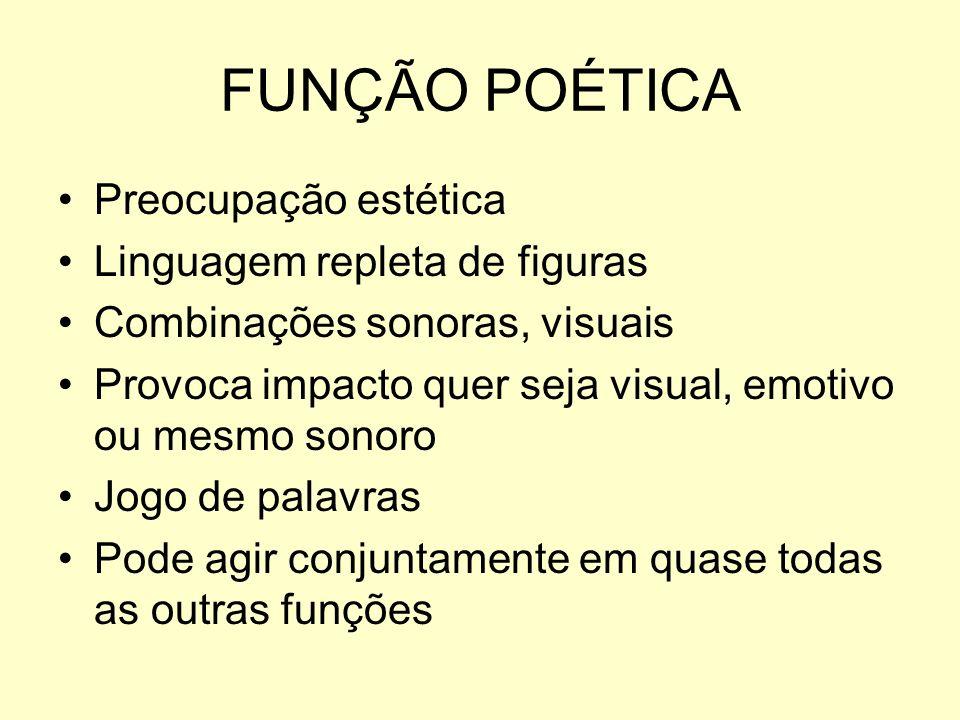FUNÇÃO POÉTICA Preocupação estética Linguagem repleta de figuras
