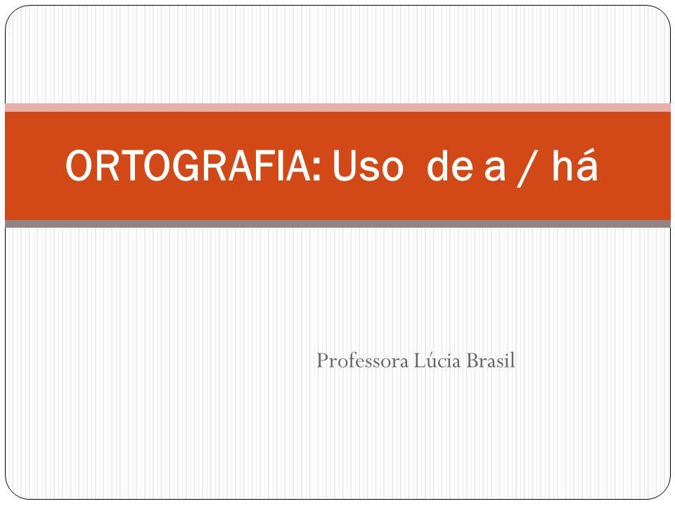 ORTOGRAFIA: Uso de a / há