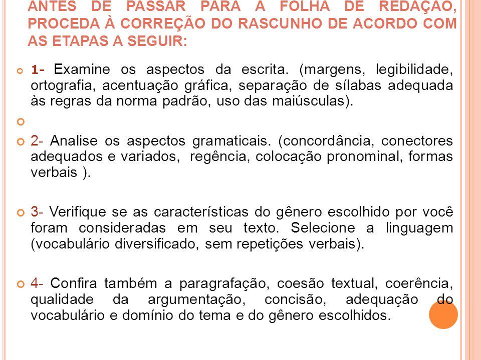 ANTES DE PASSAR PARA A FOLHA DE REDAÇÃO, PROCEDA À CORREÇÃO DO RASCUNHO DE ACORDO COM AS ETAPAS A SEGUIR: