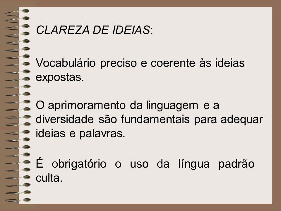 CLAREZA DE IDEIAS: Vocabulário preciso e coerente às ideias expostas.