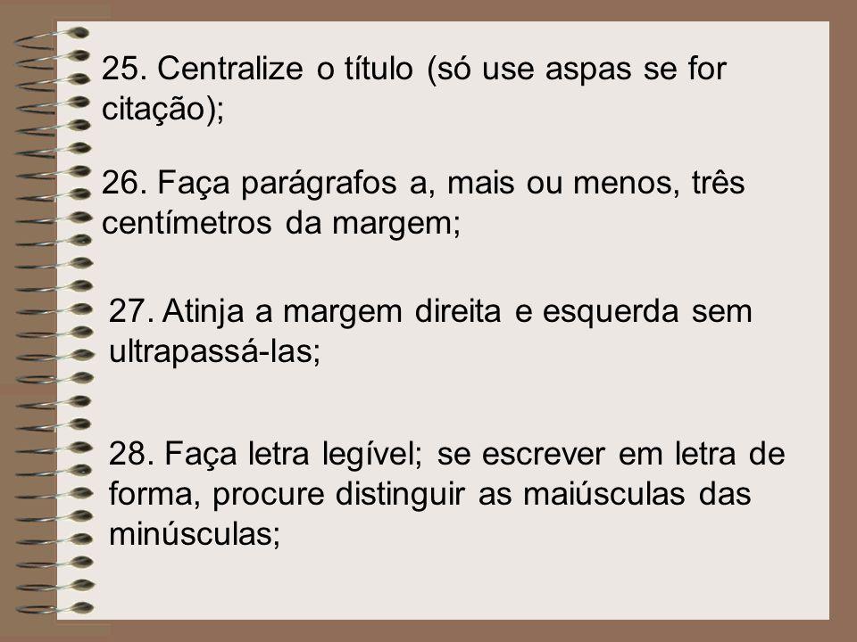 25. Centralize o título (só use aspas se for citação);