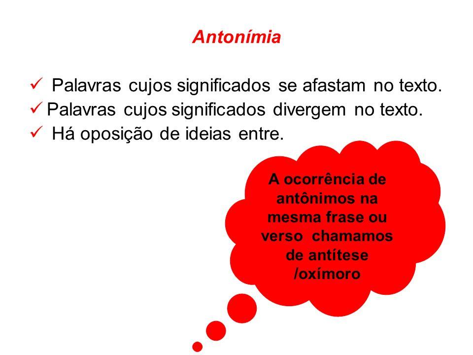 A ocorrência de antônimos na mesma frase ou verso chamamos de antítese