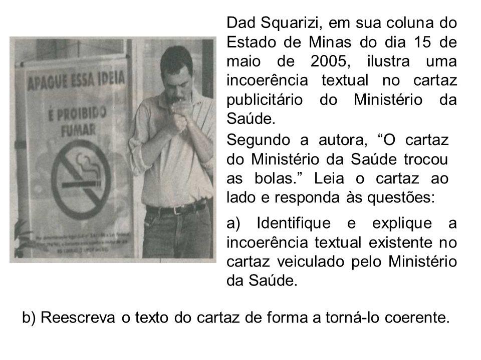 Dad Squarizi, em sua coluna do Estado de Minas do dia 15 de maio de 2005, ilustra uma incoerência textual no cartaz publicitário do Ministério da Saúde.