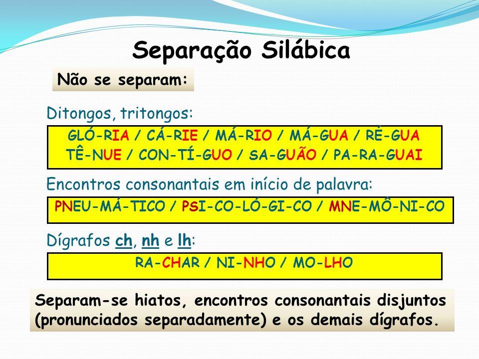 Separação Silábica Não se separam: Ditongos, tritongos:
