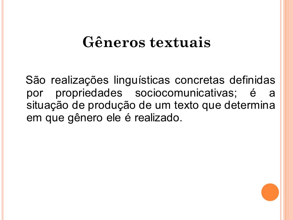 Gêneros textuais São realizações linguísticas concretas definidas por propriedades sociocomunicativas; é a situação de produção de um texto que determina em que gênero ele é realizado.