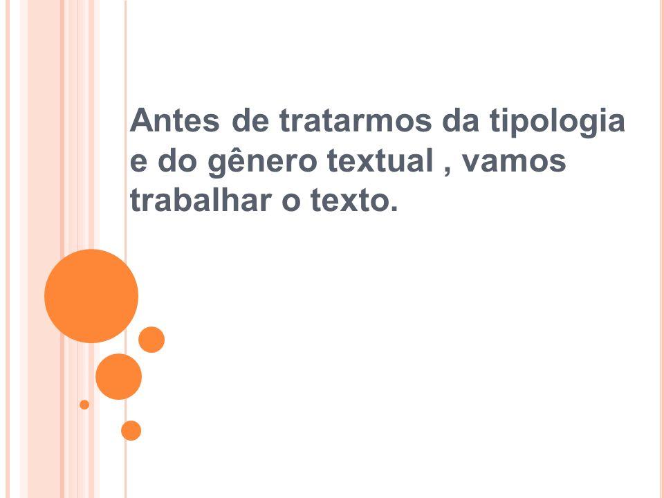 Antes de tratarmos da tipologia e do gênero textual , vamos trabalhar o texto.
