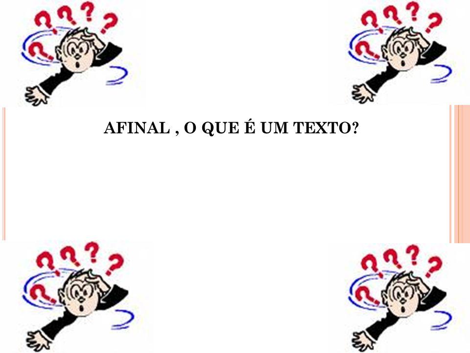 AFINAL , O QUE É UM TEXTO