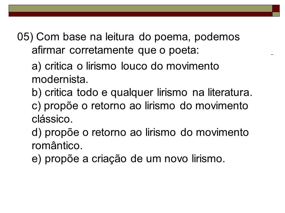 05) Com base na leitura do poema, podemos afirmar corretamente que o poeta: