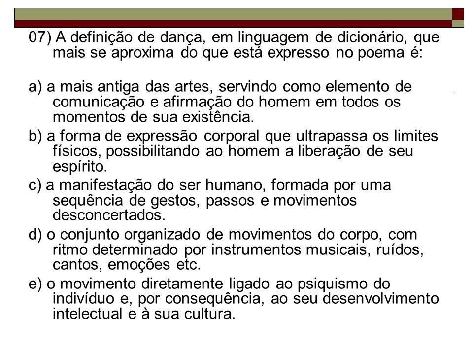 07) A definição de dança, em linguagem de dicionário, que mais se aproxima do que está expresso no poema é:
