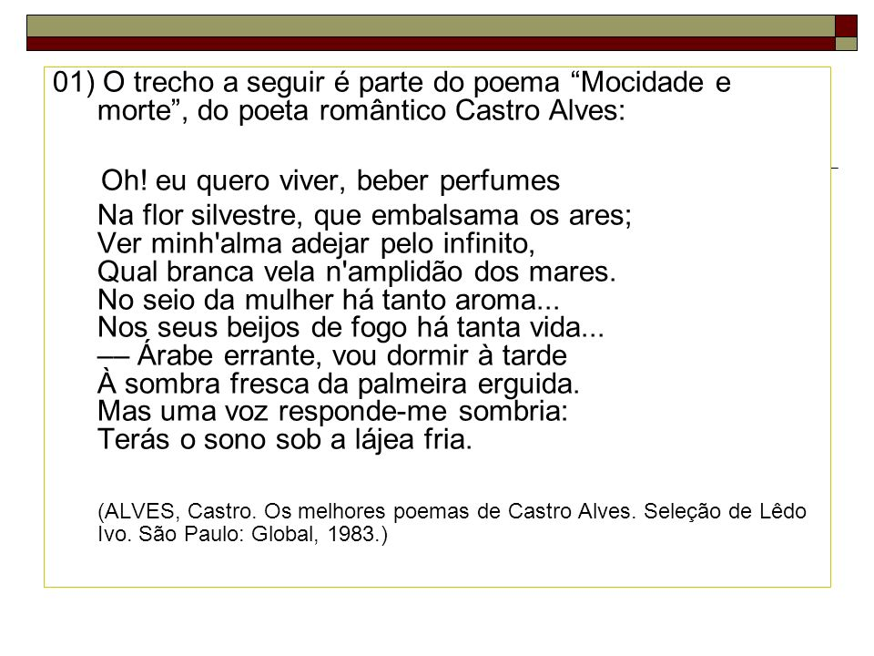 01) O trecho a seguir é parte do poema Mocidade e morte , do poeta romântico Castro Alves: