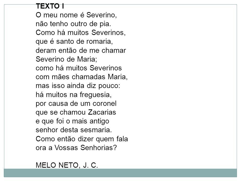 TEXTO I O meu nome é Severino, não tenho outro de pia. Como há muitos Severinos, que é santo de romaria,