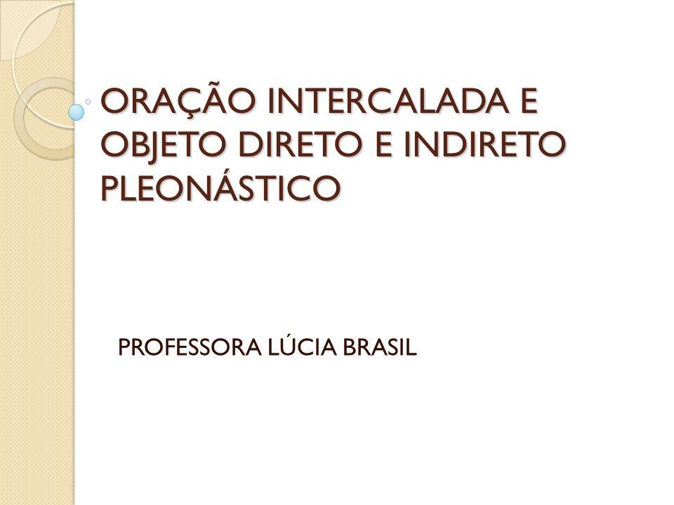 ORAÇÃO INTERCALADA E OBJETO DIRETO E INDIRETO PLEONÁSTICO