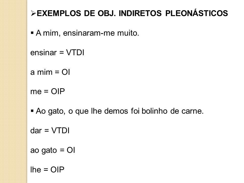 EXEMPLOS DE OBJ. INDIRETOS PLEONÁSTICOS